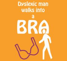 'Dyslexic man walks into a bra' by PerkyBeans