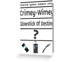 Have You Seen My Crimey-Wimey Glowstick Of Destiny? Greeting Card