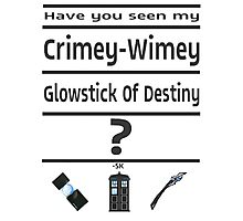 Have You Seen My Crimey-Wimey Glowstick Of Destiny? Photographic Print