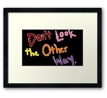 Don't Look the Other Way Framed Print