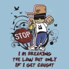 I'm breaking the law but only if i get caught !! by FC Designs