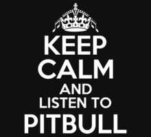 KEEP CALM AND LISTEN TO PITBULL by alexcool