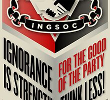 INGSOC Ignorance Is Strength by LibertyManiacs