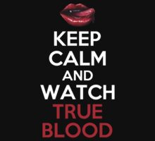 KEEP CALM AND WATCH TRUE BLOOD by alexcool