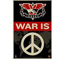 War Is Peace 1984 IGSOC Party Propaganda Poster Photographic Print