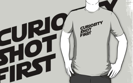 Curiosity Shot First - Black Text by geekchic  tees