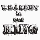 Weasley Is Our King by CoExistance