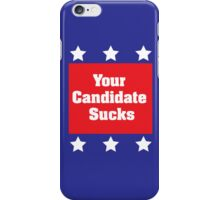 Your Candidate Sucks iPhone Case/Skin