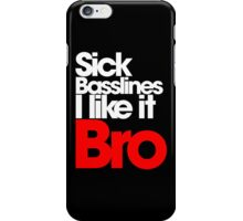 Sick Basslines I like it Bro (dark)  iPhone Case/Skin