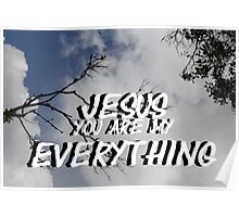 """""""Jesus, You are my everything"""" by Carter L. Shepard Poster"""