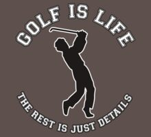 GOLF IS LIFE. THE REST IS JUST DETAILS. by mcdba