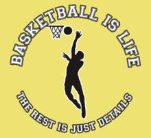 BASKETBALL IS LIFE. THE REST IS JUST DETAILS. Kids Clothes