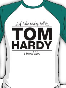 "Tom Hardy - ""If I Die"" Series (Black) T-Shirt"