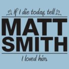 "Matt Smith - ""If I Die"" Series (Black) by huckblade"