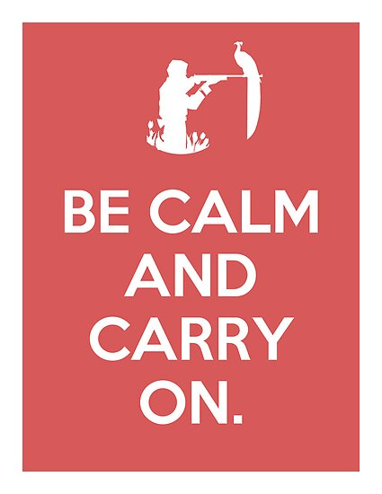 Be calm and carry on. by darthgeeklove