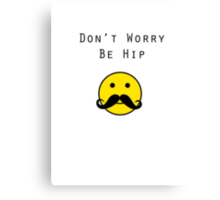 Don't Worry, Be Hip T-Shirt Canvas Print