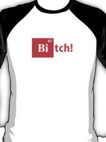 Bitch! T-Shirt