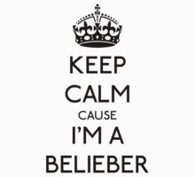Keep calm cause I'm a BELIEBER (black) by GraceMostrens