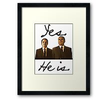 Yes. He is. Framed Print