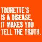 Tourette's Is A Disease by newdamage