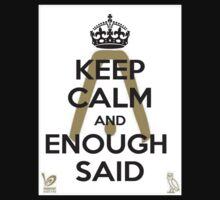 Keep Calm and Enough Said by XTheAlex