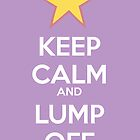 Keep Calm and Lump Off by holly cummins