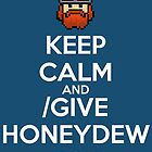 Keep Calm and /Give Honeydew 46 1 by holly cummins