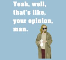 Yeah, well, that's like, your opinion, man. (The Dude quote) Kids Clothes