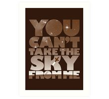 You Can't Take The Sky - Browncoat Edition Art Print