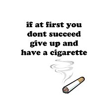 if at first you don't succeed, give up and have a cigarette Photographic Print