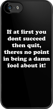 if at first you don't succeed then quit, there's no point being a damn fool about it by Elliott Butler