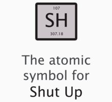 The Atomic Symbol For Shut Up! Kids Clothes