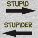 Stupid to the right stupider to the left by tappers24