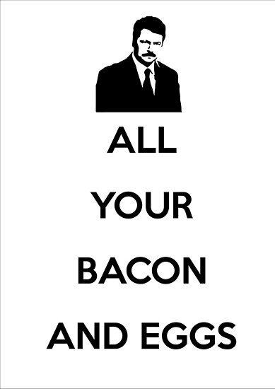 Ron Swanson - All Your Bacon And Eggs by Johan Luiggi