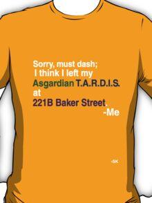 Left my Asgardian Tardis at 221B...White Print T-Shirt