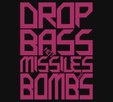 DROP BASS NOT MISSILES AND BOMBS (MAGENTA) by DropBass