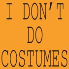 "Halloween ""I Don't Do Costumes"" T-Shirt by HolidayT-Shirts"