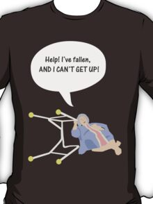 Help I've fallen and I can't get up! T-Shirt