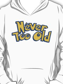 Never Too Old to Catch 'em All! T-Shirt