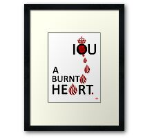 I O U A BURNT HEART... Framed Print