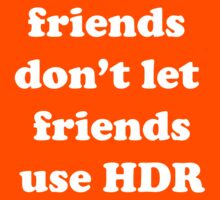 friends don't let friends use HDR by Wayne Grivell
