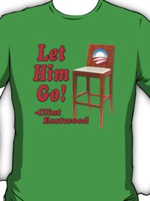 """Obama Empty Chair Clint Eastwood """"Let Him Go!"""" T-Shirt"""