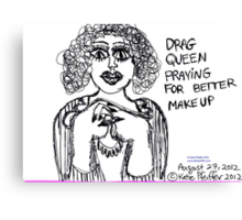 Drag Queen Praying  For Better Make Up Canvas Print
