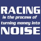 Racing is the Process of Turning Money into Noise by davidkyte