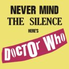 Never Mind The Silence, Here's Doctor Who by ixrid