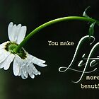 You Make Life More Beautiful (Card) by Tracy Friesen