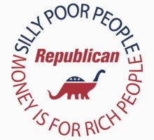 Romney - Silly Poor People, Money is for Rich People - Dinosaur Logo by portispolitics