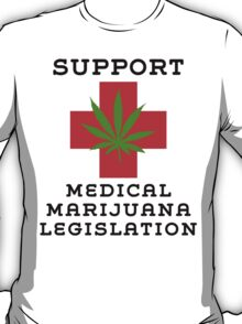 Support Medical Marijuana Legislation T-Shirt