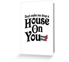 Don't Make Me Drop A House On You Wizard of Oz Greeting Card