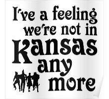 I've A Feeling We're Not In Kansas Any More - Wizard of Oz Poster